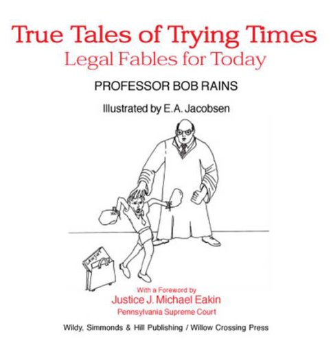 True Tales of Trying Times: Legal Fables for Today: Bob Rains