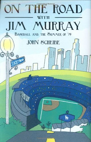 On The Road With Jim Murray, Baseball And The Summer of '79: John Scheibe