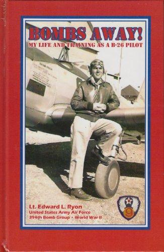 Bombs Away! My Life and Training As a B-26 Pilot: Ryon, Lt. Edward L.