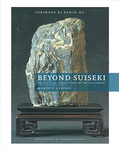Beyond Suiseki: Ancient Asian Viewing Stones of: Gerstle, Manette/ Aguila,