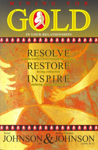 Mining for Gold in Your Relationships: Resolve Couple Conflict from Beneath the Surface, Restore ...