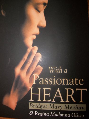 Praying with a Passionate Heart: Bridget Mary Meehan, Regina Madonna Oliver