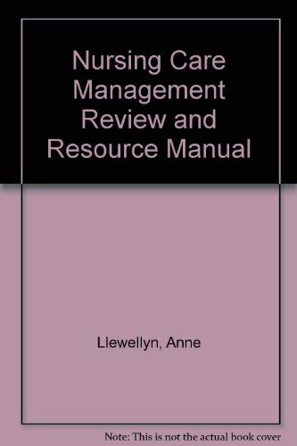 Nursing Care Management Review and Resource Manual (9780979381195) by Anne Llewellyn
