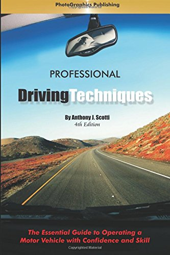 Professional Driving Techniques: The Essential Guide to: Anthony J. Scotti