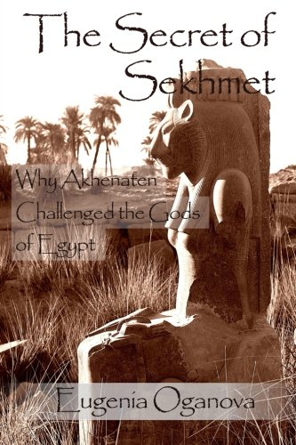 9780979381720: The Secret of Sekhmet: Why Akhenaten Challenged the Gods of Egypt
