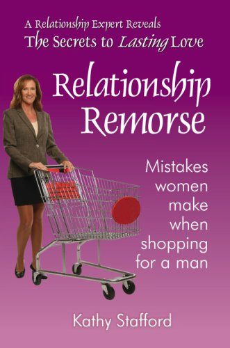 Relationship Remorse:Mistakes Women Make When Shopping for: Kathy Stafford