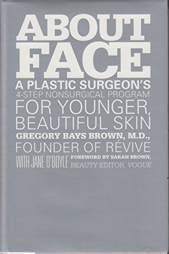 ABOUT FACE A Plastic Surgeon's 4-Step Nonsurgical Program for Younger, Beautiful Skin
