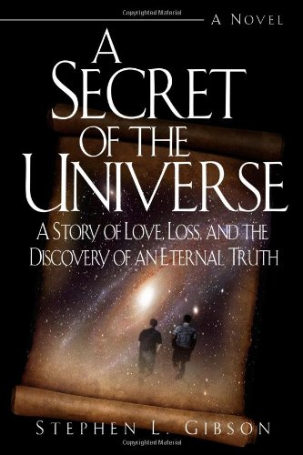 A Secret of the Universe: A Story of Love, Loss, and the Discovery of an Eternal Truth: Gibson, ...