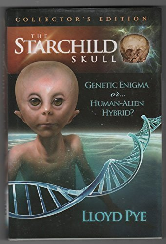 9780979388101: The Starchild Skull: Genetic Enigma or...Human-Alien Hybrid?