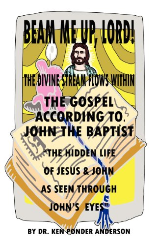 The Gospel According to John the Baptist the Hidden Life of Jesus and John as Seen Through Johns ...