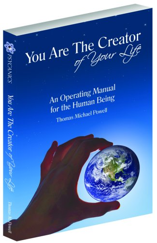 You Are The Creator of Your Life: Thomas M. Powell