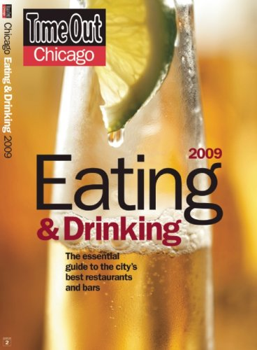 Time Out Chicago Eating and Drinking 2009: The Essential Guide to the City's Best Restaurants ...