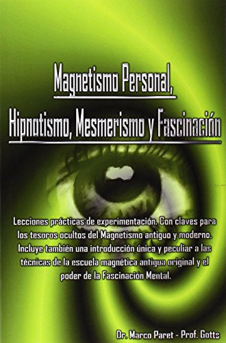 Magnetismo Personal, Hipnotismo, Mesmerismo y Fascinacin (Paperback): Marco Paret, Gotts