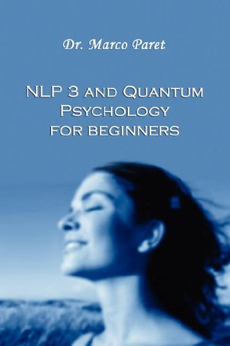 NLP 3 and QUANTUM PSYCHOLOGY for Beginners: MARCO PARET