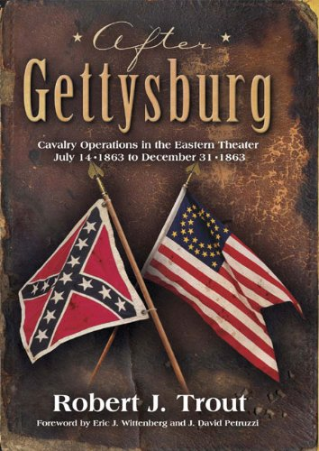 9780979403576: After Gettysburg, Cavalry Operations in the Eastern Theater July 14 1863 to Dec 31 1863