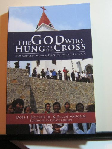 9780979404702: The God Who Hung on the Cross (How God Uses Ordinary People To Build His Church)