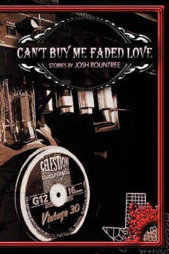 Can't Buy Me Faded Love: Josh Rountree