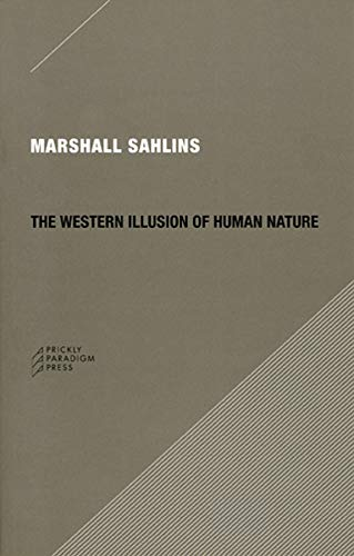 9780979405723: The Western Illusion of Human Nature: With Reflections on the Long History of Hierarchy, Equality and the Sublimation of Anarchy in the West, and ... Conceptions of the Human Condition (Paradigm)
