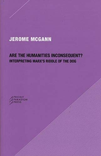 9780979405761: Are the Humanities Inconsequent?: Interpreting Marx's Riddle of the Dog