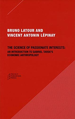 9780979405778: The Science of Passionate Interests: An Introduction to Gabriel Tarde's Economic Anthropology
