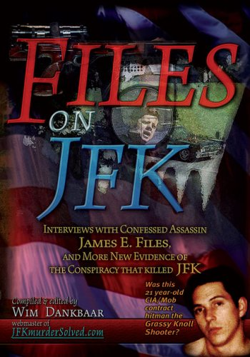 9780979406317: Files on JFK: Interviews with Confessed Assassin James E. Files, and More New Evidence of the Conspiracy that Killed JFK