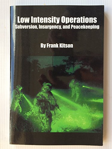 Low Intensity Operations - Subversion, Insurgenc and: Frank Kitson