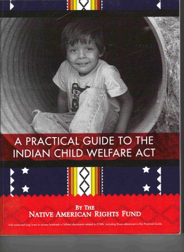 9780979409912: A Practical Guide to the Indian Child Welfare Act