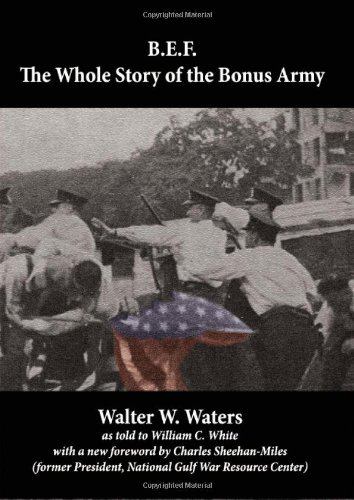 B. E. F. the Whole Story of the Bonus Army: Waters, W W; White Jr, William C