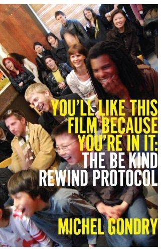 9780979415388: Michel Gondry: You'll Like This Film Because You're In It: The Be Kind Rewind Protocol (Picturebox Books)