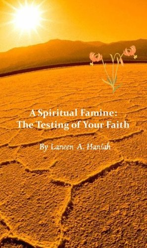 A Spiritual Famine: The Testing of Your Faith: Haniah, Laneen Anavah