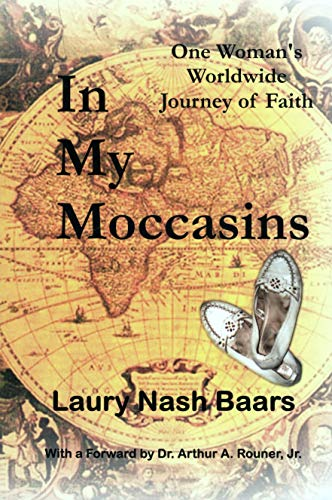 In My Moccasins : One Woman's Worlodwide Journey of Faith: Baars, Laury Nash {Author} with Dr....