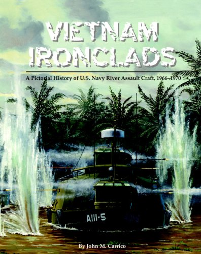 Vietnam Ironclads: A Pictorial History Of U.S. Navy River Assault Craft, 1966-1970: Carrico, John M...
