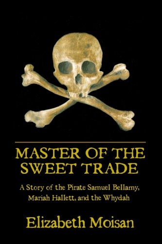 9780979432453: Master of the Sweet Trade: A Story of the Pirate Samuel Bellamy, Mariah Hallett, and the Whydah
