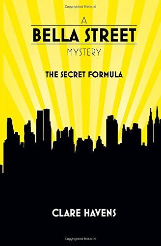 A Bella Street Mystery: The Secret Formula: Clare Havens
