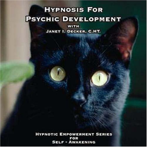 Hypnosis For Psychic Development (Hypnotice Empowerment Series for Self-Awakening): Janet I. Decker...
