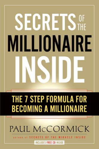 Secrets of the Millionaire Inside: The 7-Step Formula for Becoming a Millionaire (0979433843) by Paul McCormick