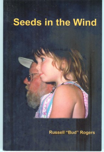 9780979438608: Seeds in the Wind By Russell Bud Rogers (Bio)
