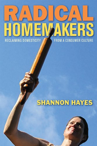 9780979439117: Radical Homemakers: Reclaiming Domesticity from a Consumer Culture