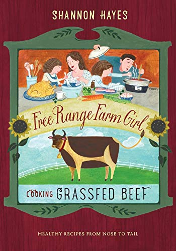 9780979439179: Cooking Grassfed Beef: Healthy Recipes from Nose to Tail (Free Range Farm Girl) (Volume 1)
