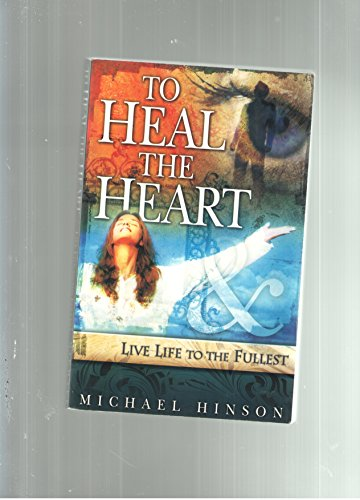 9780979444005: To Heal the Heart: Live Life to the Fullest