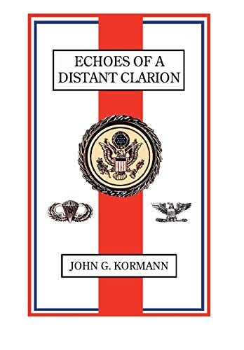 Echoes of a Distant Clarion: Recollections of a Diplomat and Soldier: Kormann, John G.