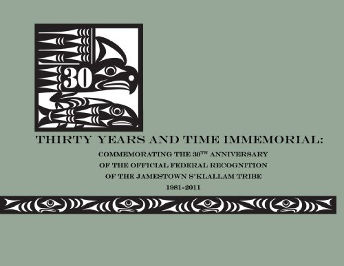 Thirty Years and Time Immemorial: Commemorating the: Jamestown S'Klallam Tribe