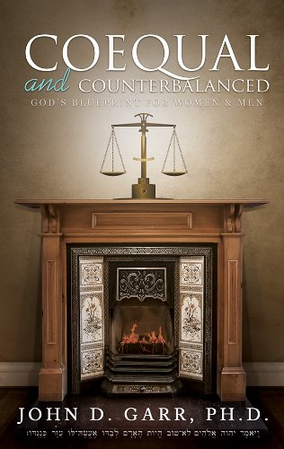 Coequal and Counterbalanced: God's Blueprint for Women and Men: John D. Garr
