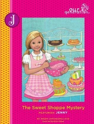 9780979454264: The Sweet Shoppe Mystery Featuring Jenny, Book 7 (Our Generation) by Susan Cappadonia Love (2010) Hardcover