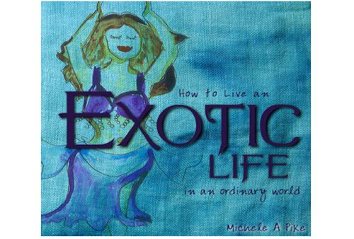 How to Live an Exotic Life in an Ordinary World: Michele Pike