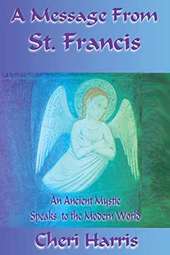 9780979458552: A Message From St. Francis: An Ancient Mystic Speaks To The Modern World