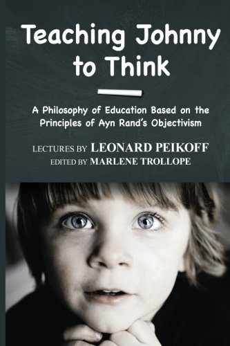 9780979466168: Teaching Johnny to Think: A Philosophy of Education Based on the Principles of Ayn Rand's Objectivism