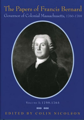 The Papers of Francis Bernard: Governor of Colonial Massachusetts, 1760-69: Volume 1: 1759-1763 (...