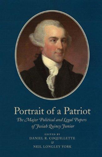 Portrait of a Patriot: The Major Political: Quincy Jr., Josiah