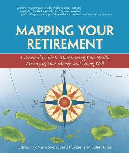 Mapping Your Retirement: A Personal Guide to: Mark Skeie